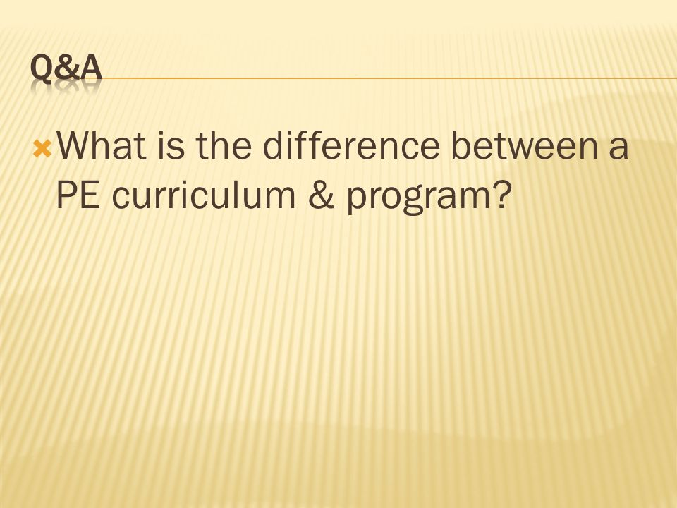 What is the difference between a PE curriculum & program