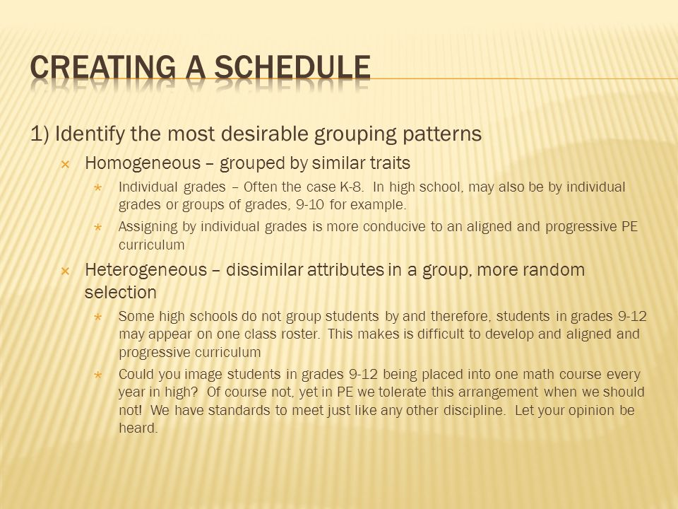 1) Identify the most desirable grouping patterns Homogeneous – grouped by similar traits Individual grades – Often the case K-8.