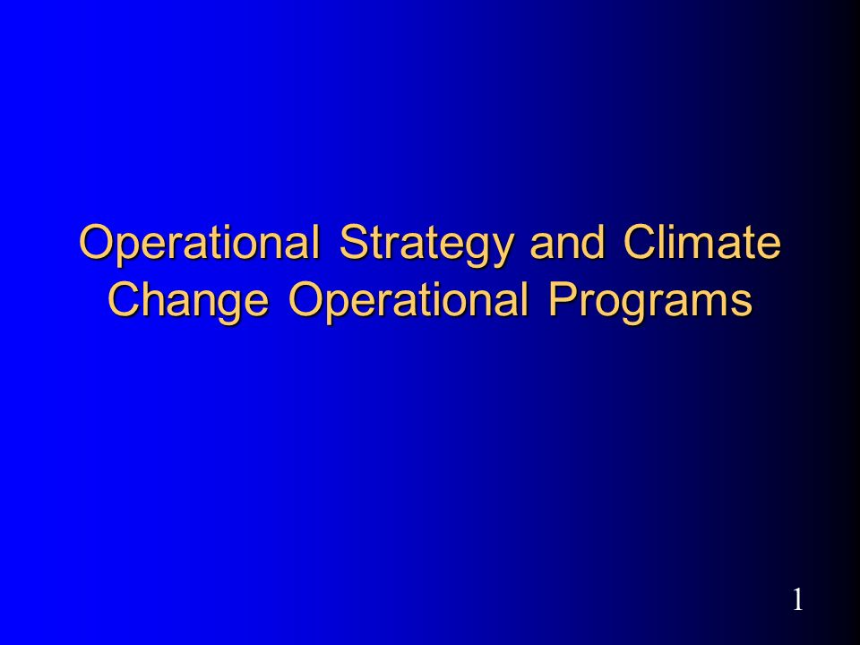 1 Operational Strategy and Climate Change Operational Programs