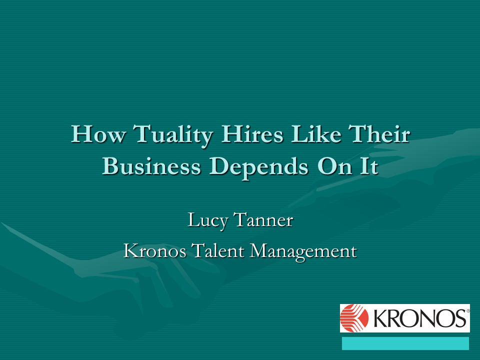How Tuality Hires Like Their Business Depends On It Lucy Tanner Kronos Talent Management