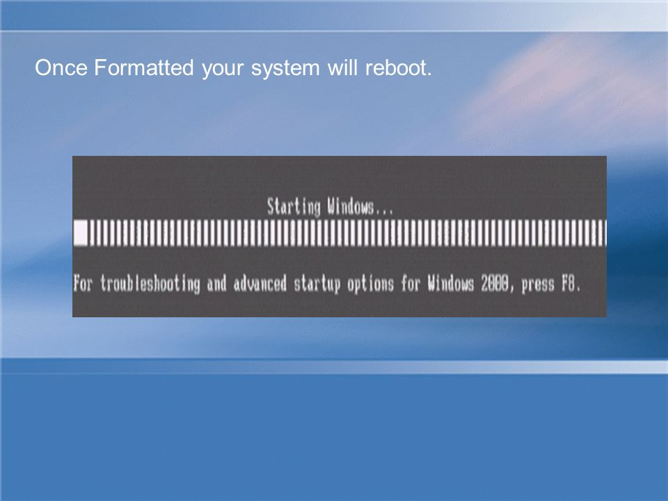Once Formatted your system will reboot.