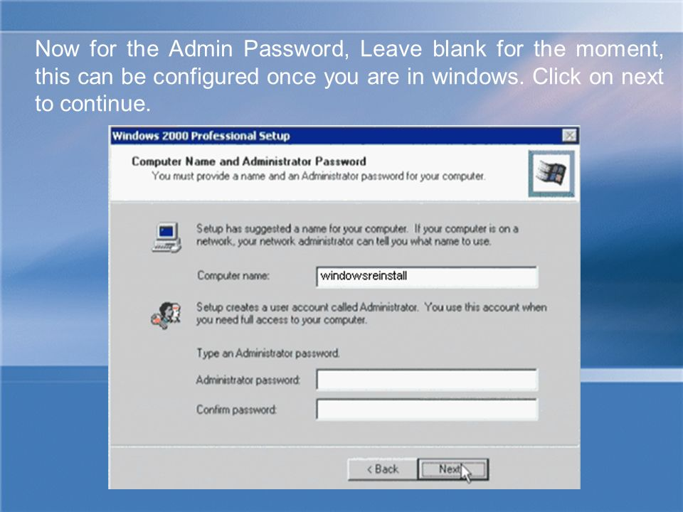 Now for the Admin Password, Leave blank for the moment, this can be configured once you are in windows.