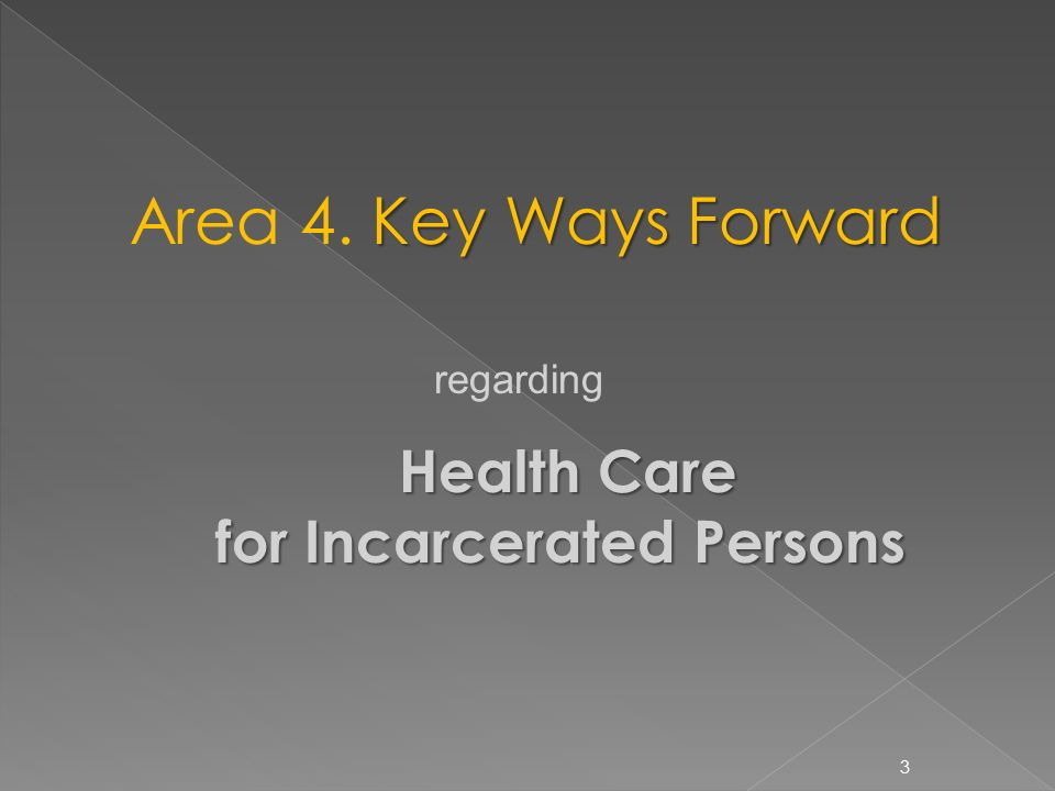 Key Ways Forward Health Care for Incarcerated Persons Area 4.