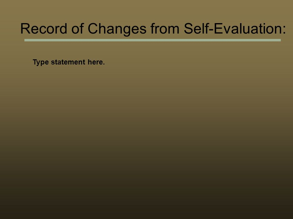 Record of Changes from Self-Evaluation: Type statement here.