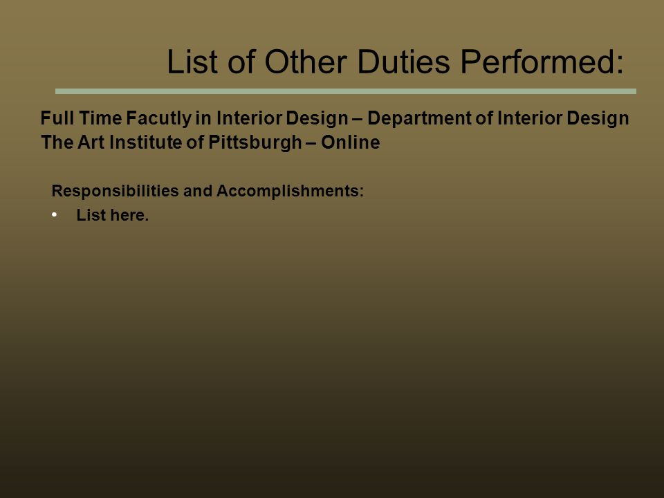 Full Time Facutly in Interior Design – Department of Interior Design The Art Institute of Pittsburgh – Online Responsibilities and Accomplishments: List here.