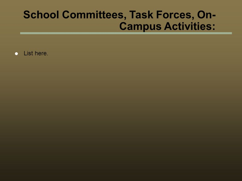 School Committees, Task Forces, On- Campus Activities: List here.