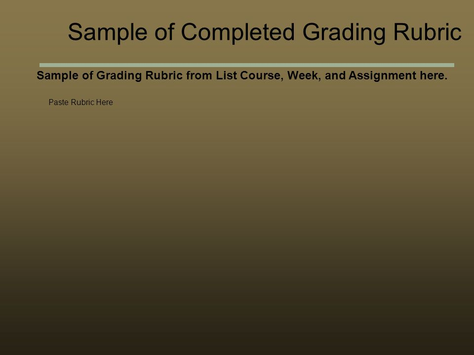 Sample of Grading Rubric from List Course, Week, and Assignment here.