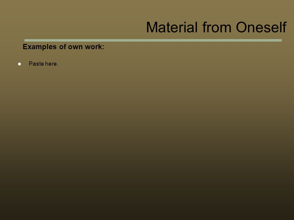 Examples of own work: Paste here. Material from Oneself
