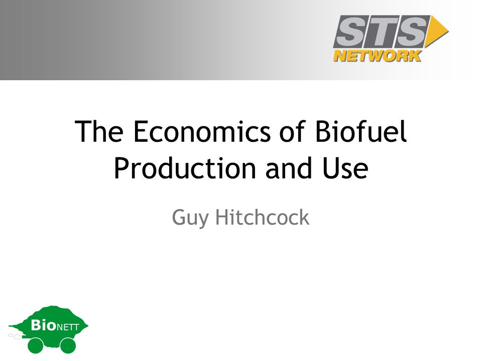The Economics of Biofuel Production and Use Guy Hitchcock