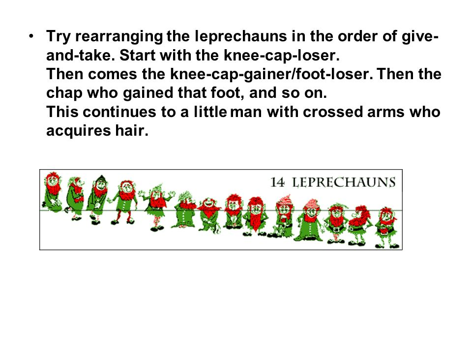 Try rearranging the leprechauns in the order of give- and-take.