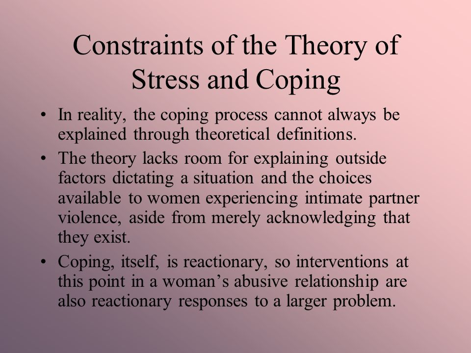 Constraints of the Theory of Stress and Coping In reality, the coping process cannot always be explained through theoretical definitions.