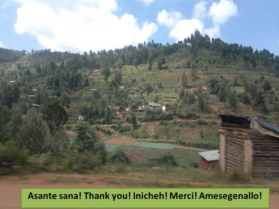 15 Asante sana! Thank you! Inicheh! Merci! Amesegenallo!