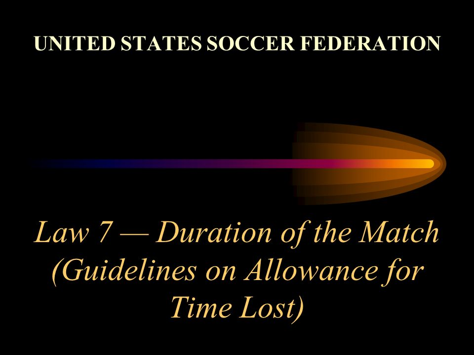 Law 7 Duration of the Match (Guidelines on Allowance for Time Lost) UNITED STATES SOCCER FEDERATION