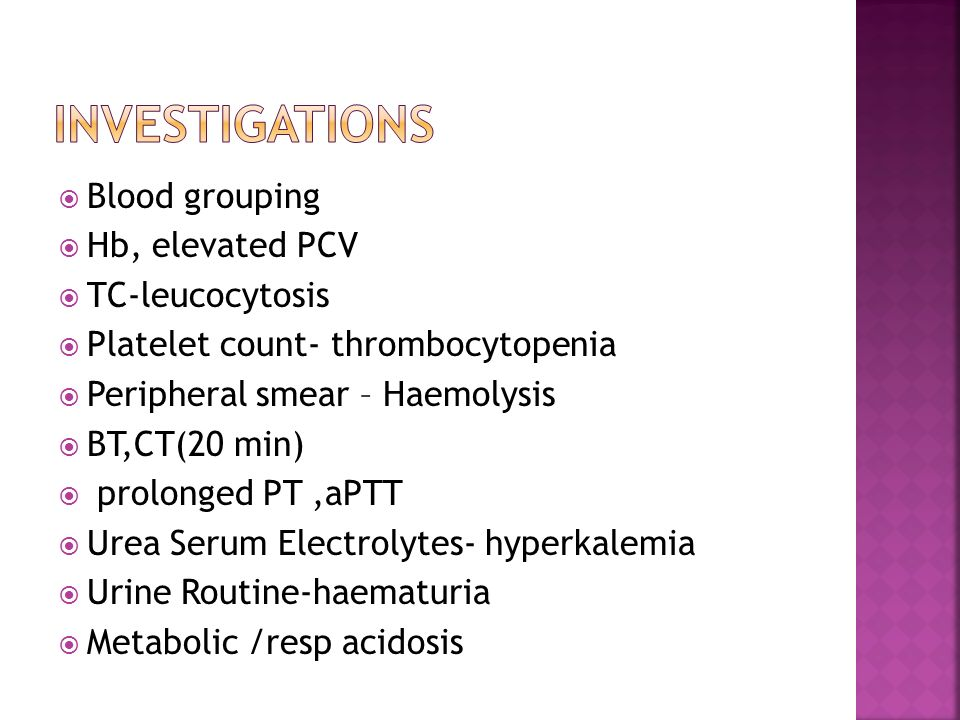 Blood grouping Hb, elevated PCV TC-leucocytosis Platelet count- thrombocytopenia Peripheral smear – Haemolysis BT,CT(20 min) prolonged PT,aPTT Urea Serum Electrolytes- hyperkalemia Urine Routine-haematuria Metabolic /resp acidosis