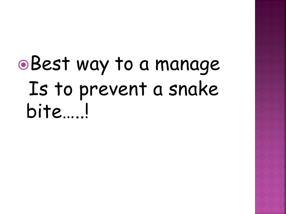 Best way to a manage Is to prevent a snake bite…..!