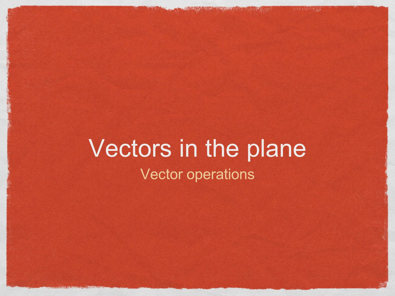 Vectors in the plane Vector operations