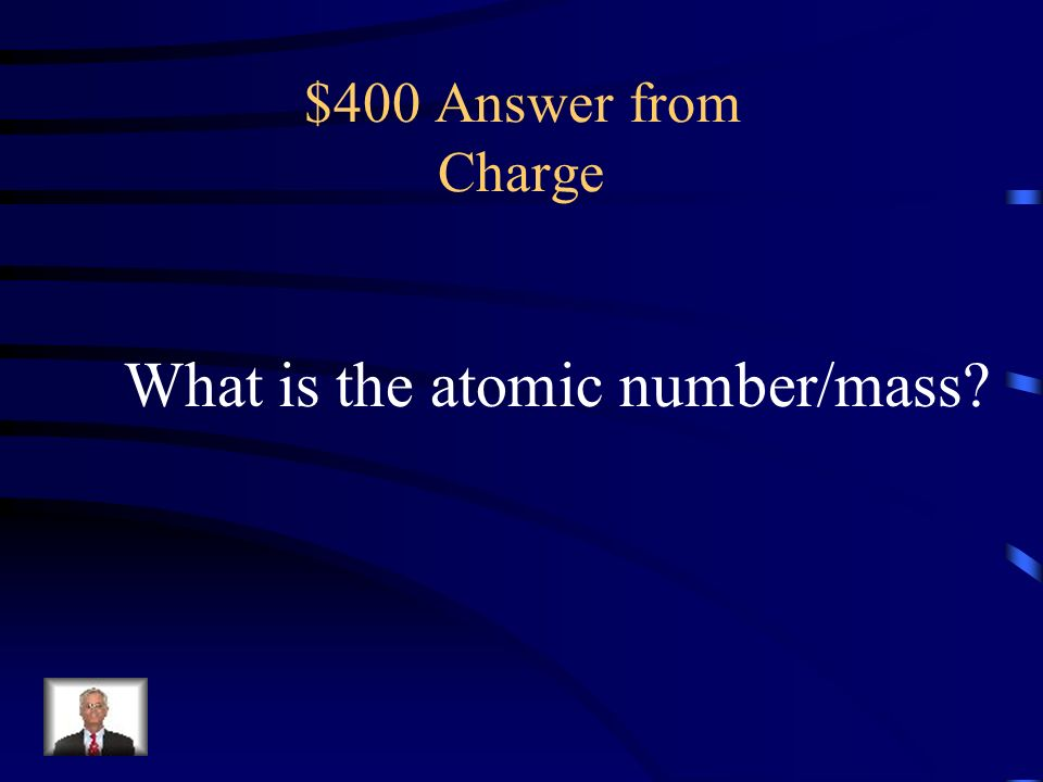 $400 Question from Charge the number of protons in the nucleus of an atom of an element and its isotopes