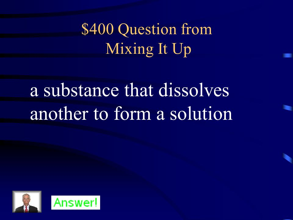$300 Answer from Mixing It Up What is a solution
