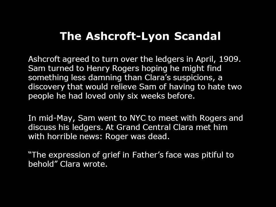 The Ashcroft-Lyon Scandal Ashcroft agreed to turn over the ledgers in April, 1909.