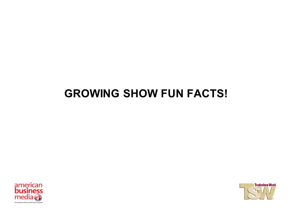GROWING SHOW FUN FACTS!