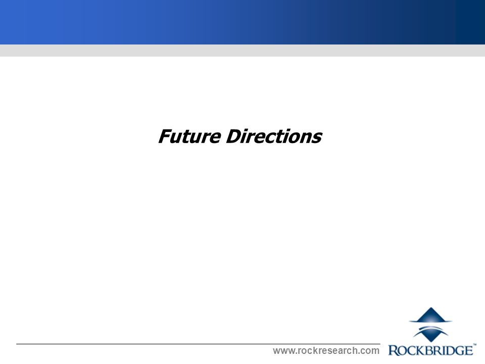 www.rockresearch.com Future Directions