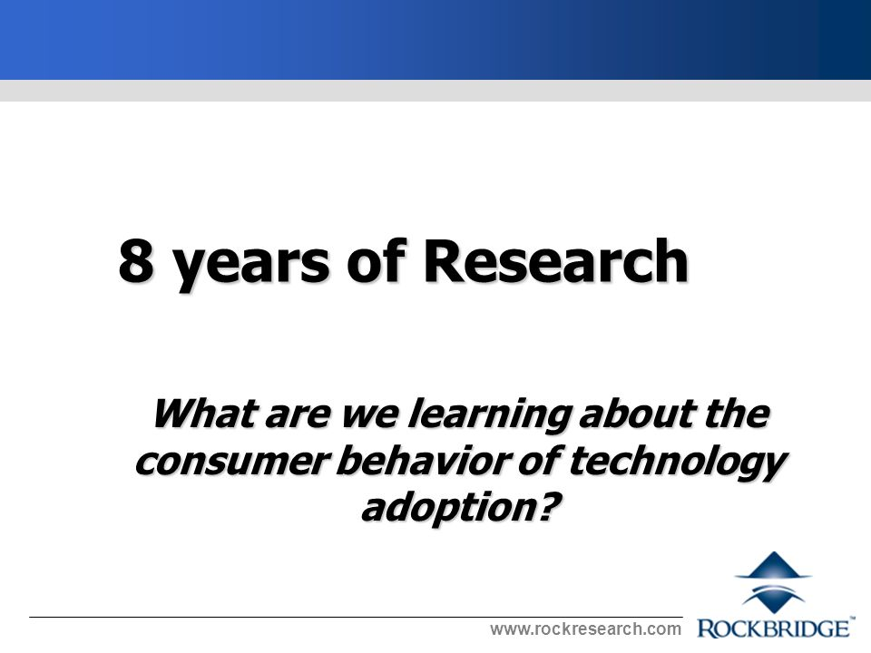 8 years of Research What are we learning about the consumer behavior of technology adoption