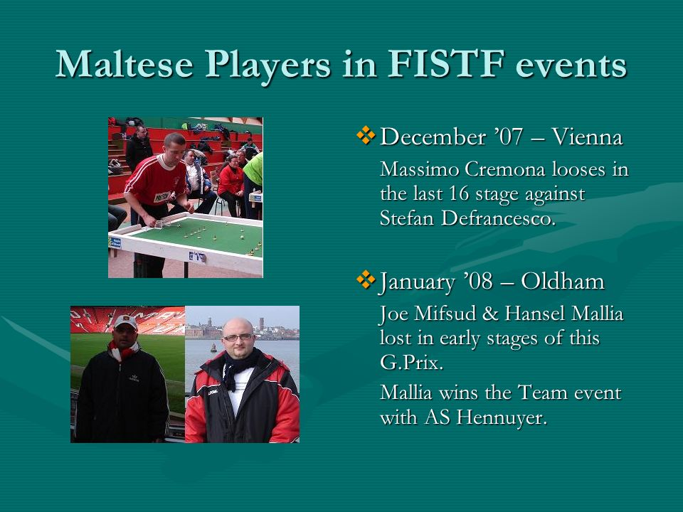 Maltese Players in FISTF events December 07 – Vienna Massimo Cremona looses in the last 16 stage against Stefan Defrancesco.