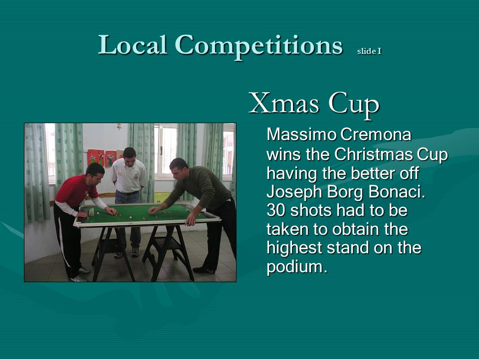 Local Competitions slide I Xmas Cup Massimo Cremona wins the Christmas Cup having the better off Joseph Borg Bonaci.