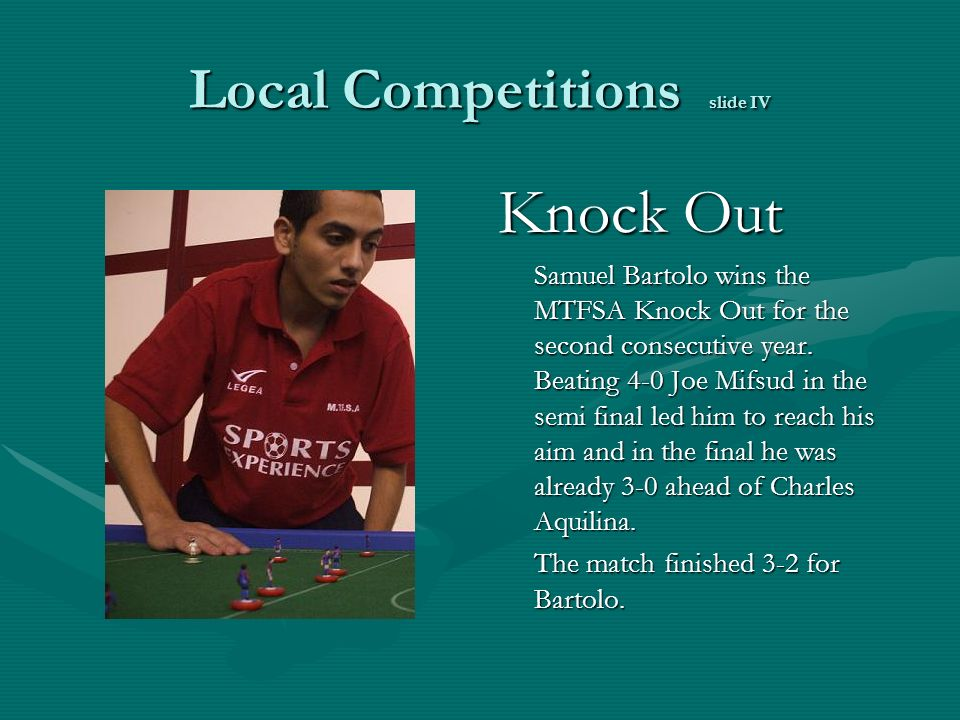 Local Competitions slide IV Knock Out Samuel Bartolo wins the MTFSA Knock Out for the second consecutive year.