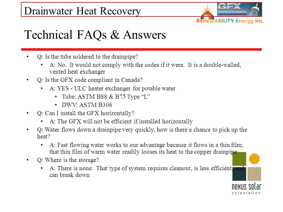 Drainwater Heat Recovery Technical FAQs & Answers Q: Is the tube soldered to the drainpipe.