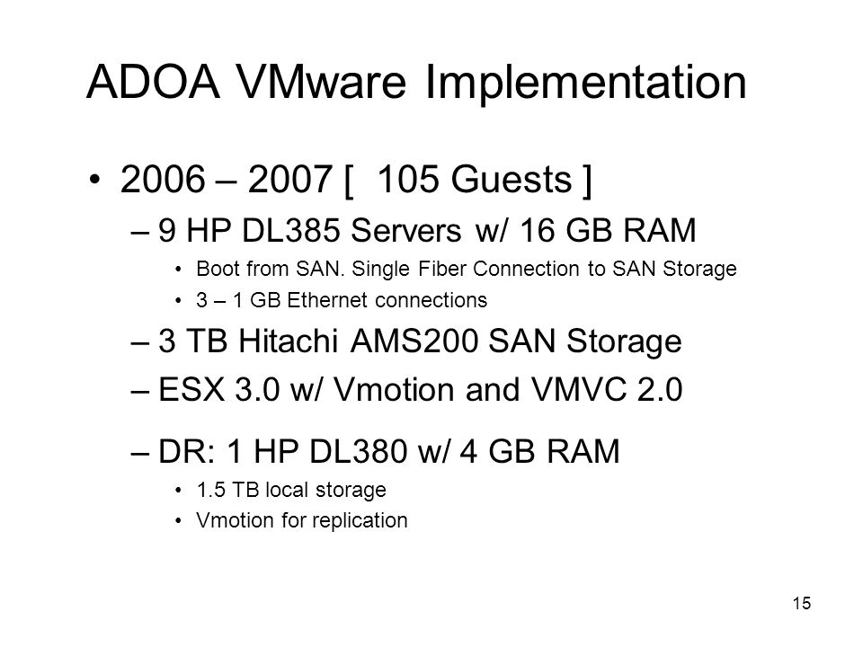 14 ADOA VMware Implementation [ 45 Guests ] –4 HP DL380 Servers w/ 6 GB RAM Local Disk boot.