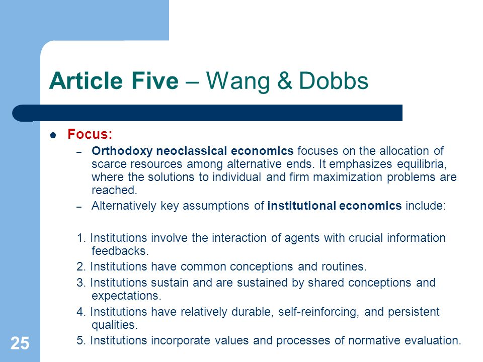 25 Article Five – Wang & Dobbs Focus: – Orthodoxy neoclassical economics focuses on the allocation of scarce resources among alternative ends.