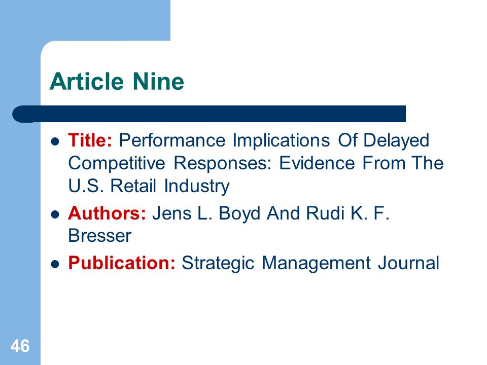 46 Article Nine Title: Performance Implications Of Delayed Competitive Responses: Evidence From The U.S.