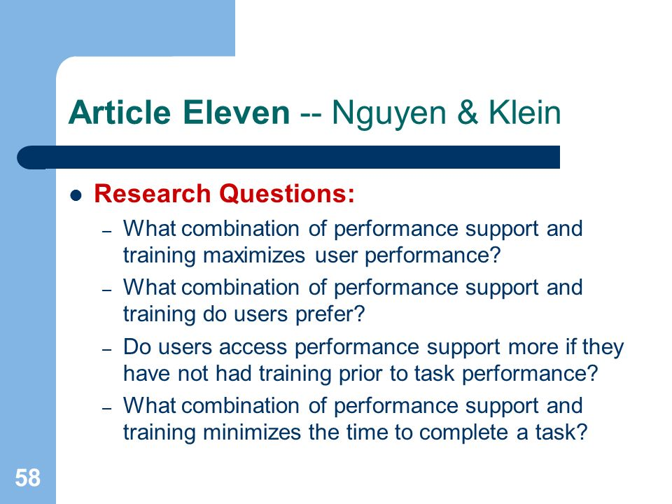 58 Article Eleven -- Nguyen & Klein Research Questions: – What combination of performance support and training maximizes user performance.