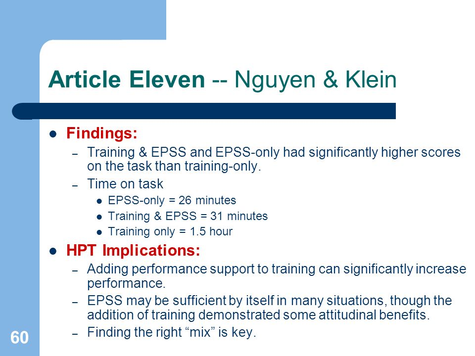 60 Article Eleven -- Nguyen & Klein Findings: – Training & EPSS and EPSS-only had significantly higher scores on the task than training-only.