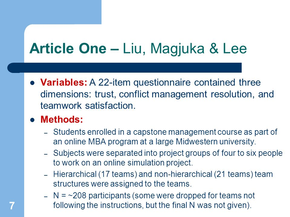 7 Article One – Liu, Magjuka & Lee Variables: A 22-item questionnaire contained three dimensions: trust, conflict management resolution, and teamwork satisfaction.