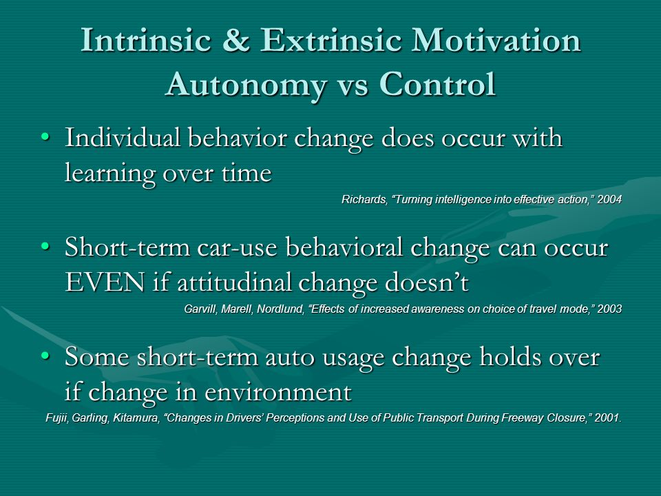 Individual behavior change does occur with learning over timeIndividual behavior change does occur with learning over time Richards, Turning intelligence into effective action, 2004 Short-term car-use behavioral change can occur EVEN if attitudinal change doesntShort-term car-use behavioral change can occur EVEN if attitudinal change doesnt Garvill, Marell, Nordlund, Effects of increased awareness on choice of travel mode, 2003 Some short-term auto usage change holds over if change in environmentSome short-term auto usage change holds over if change in environment Fujii, Garling, Kitamura, Changes in Drivers Perceptions and Use of Public Transport During Freeway Closure, 2001.