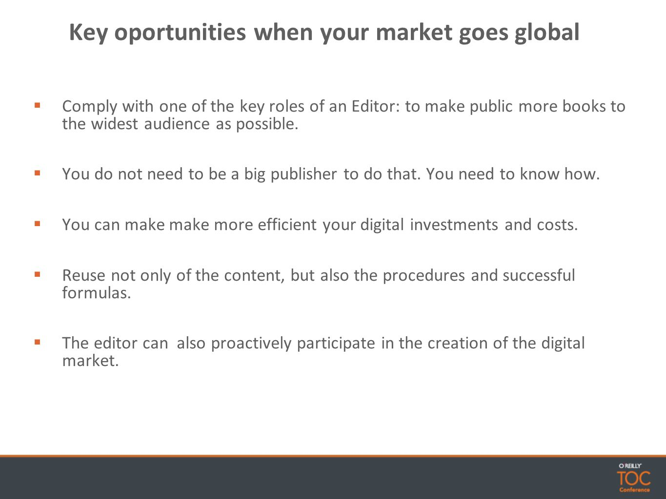 Key oportunities when your market goes global Comply with one of the key roles of an Editor: to make public more books to the widest audience as possible.