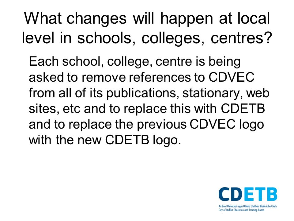 What changes will happen at local level in schools, colleges, centres.