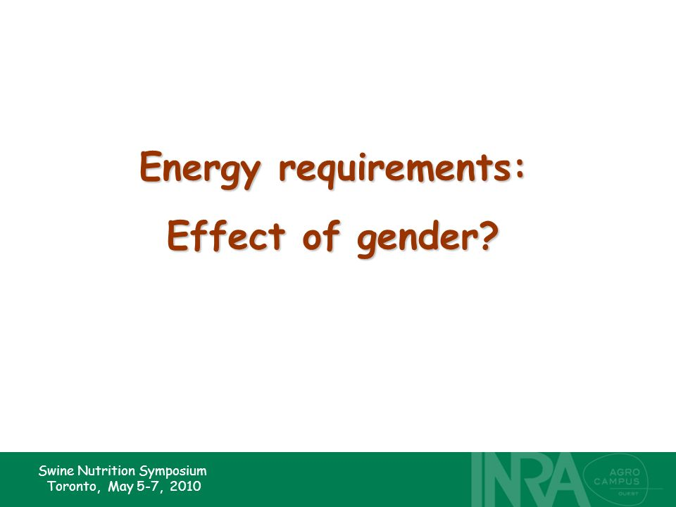 Swine Nutrition Symposium Toronto, May 5-7, 2010 Energy requirements: Effect of gender