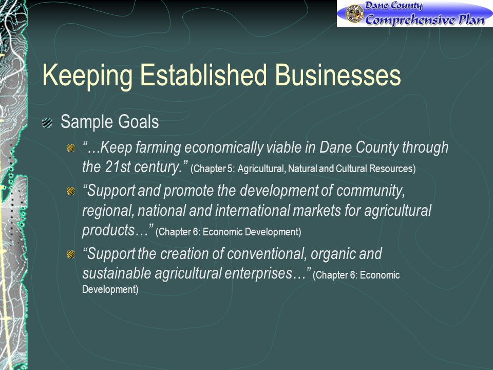 Keeping Established Businesses Sample Goals …Keep farming economically viable in Dane County through the 21st century.
