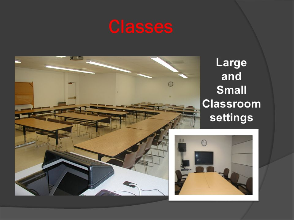 Classes Large and Small Classroom settings