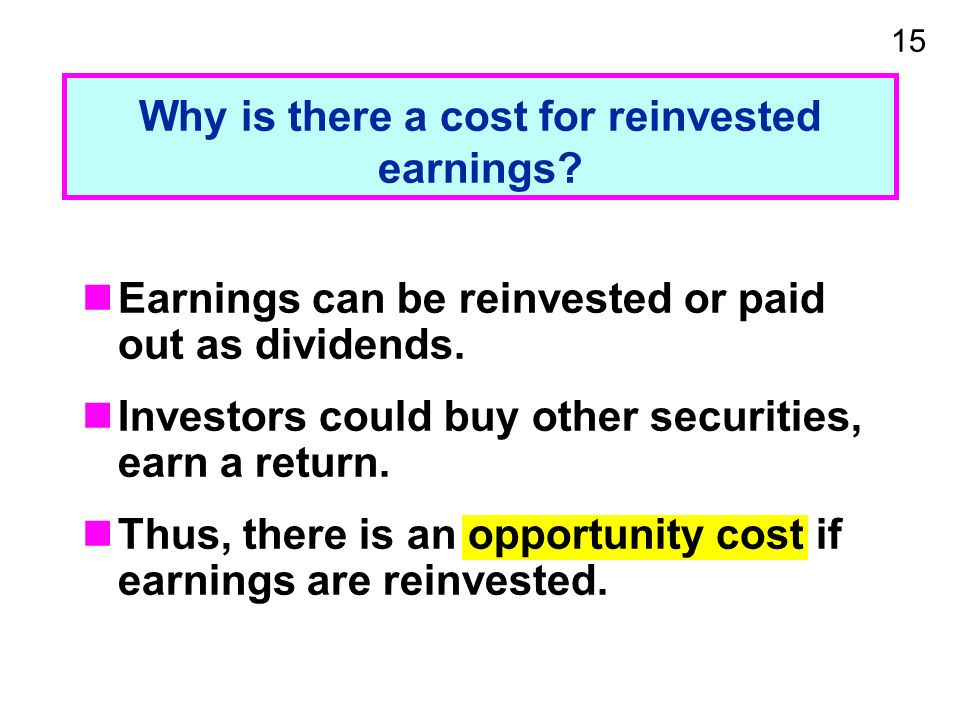 15 Earnings can be reinvested or paid out as dividends.