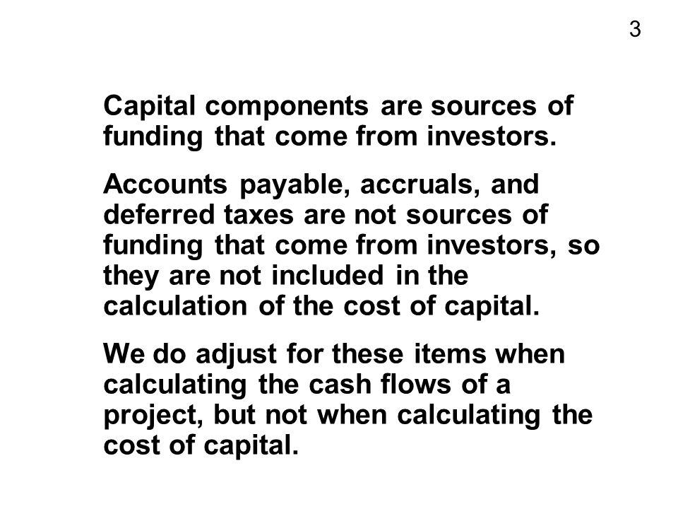 3 Capital components are sources of funding that come from investors.
