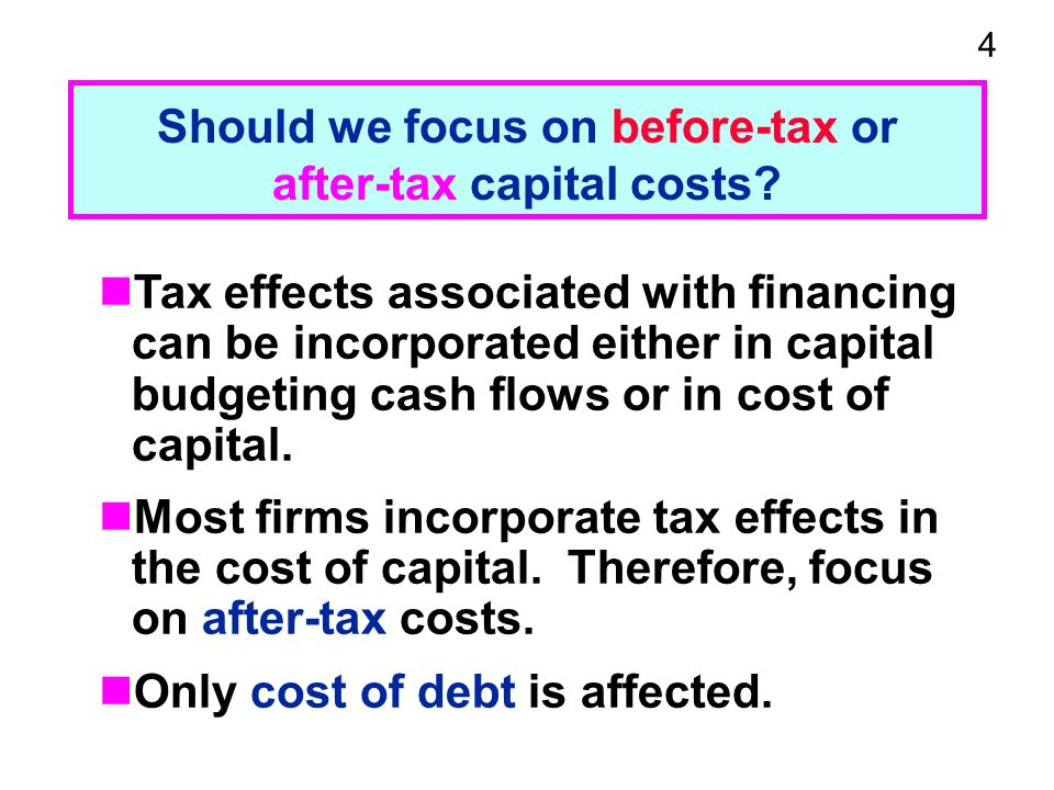 4 Should we focus on before-tax or after-tax capital costs.