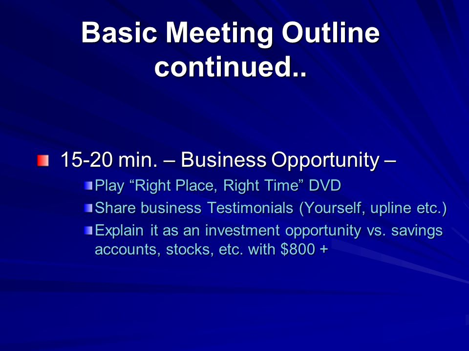 Basic Meeting Outline continued min. – Business Opportunity – min.