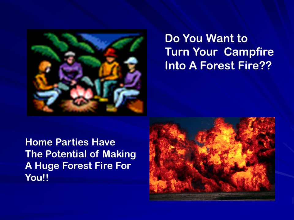 Do You Want to Turn Your Campfire Into A Forest Fire .