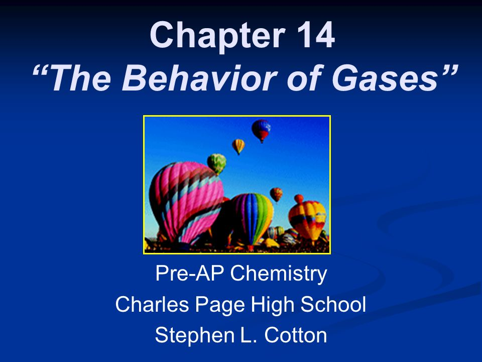 Chapter 14 The Behavior of Gases Pre-AP Chemistry Charles Page High School Stephen L. Cotton