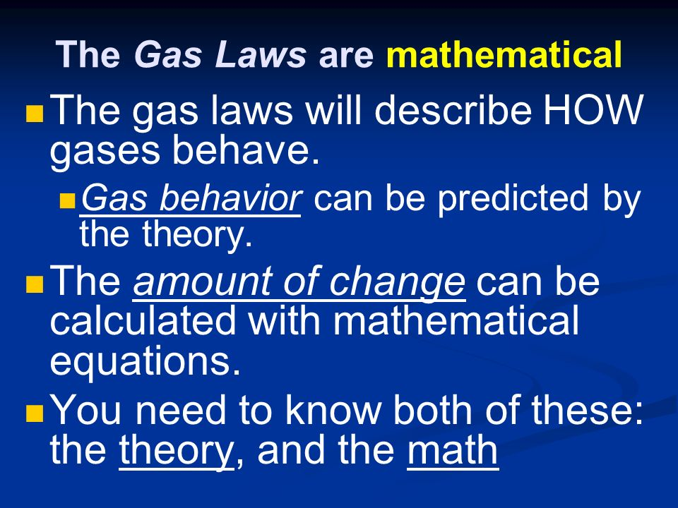 The Gas Laws are mathematical The gas laws will describe HOW gases behave.