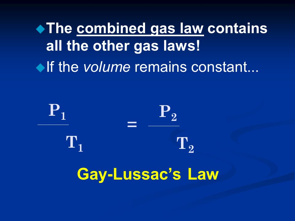 u The combined gas law contains all the other gas laws.
